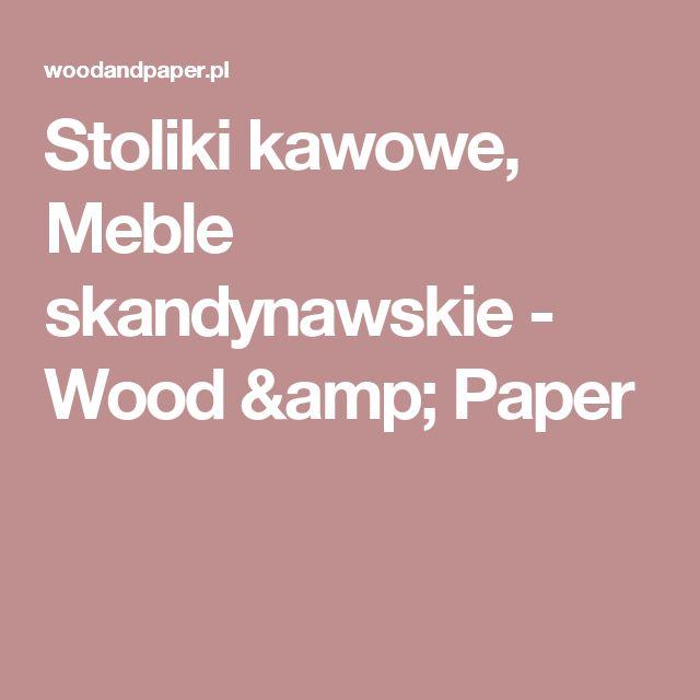 Stoliki kawowe, Meble skandynawskie - Wood & Paper
