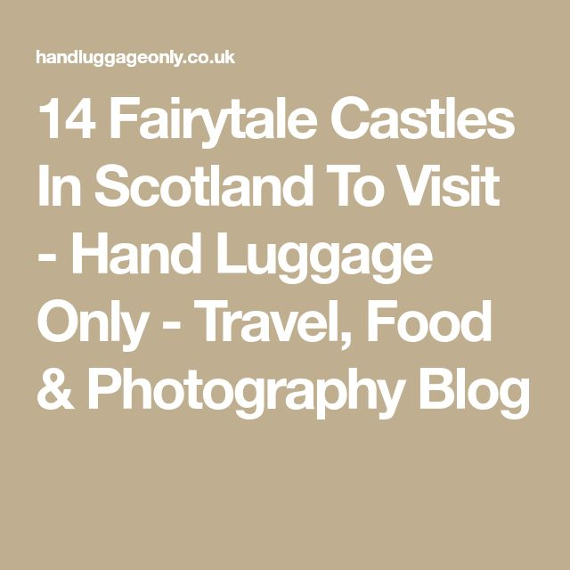 14 Fairytale Castles In Scotland To Visit - Hand Luggage Only - Travel, Food & Photography Blog