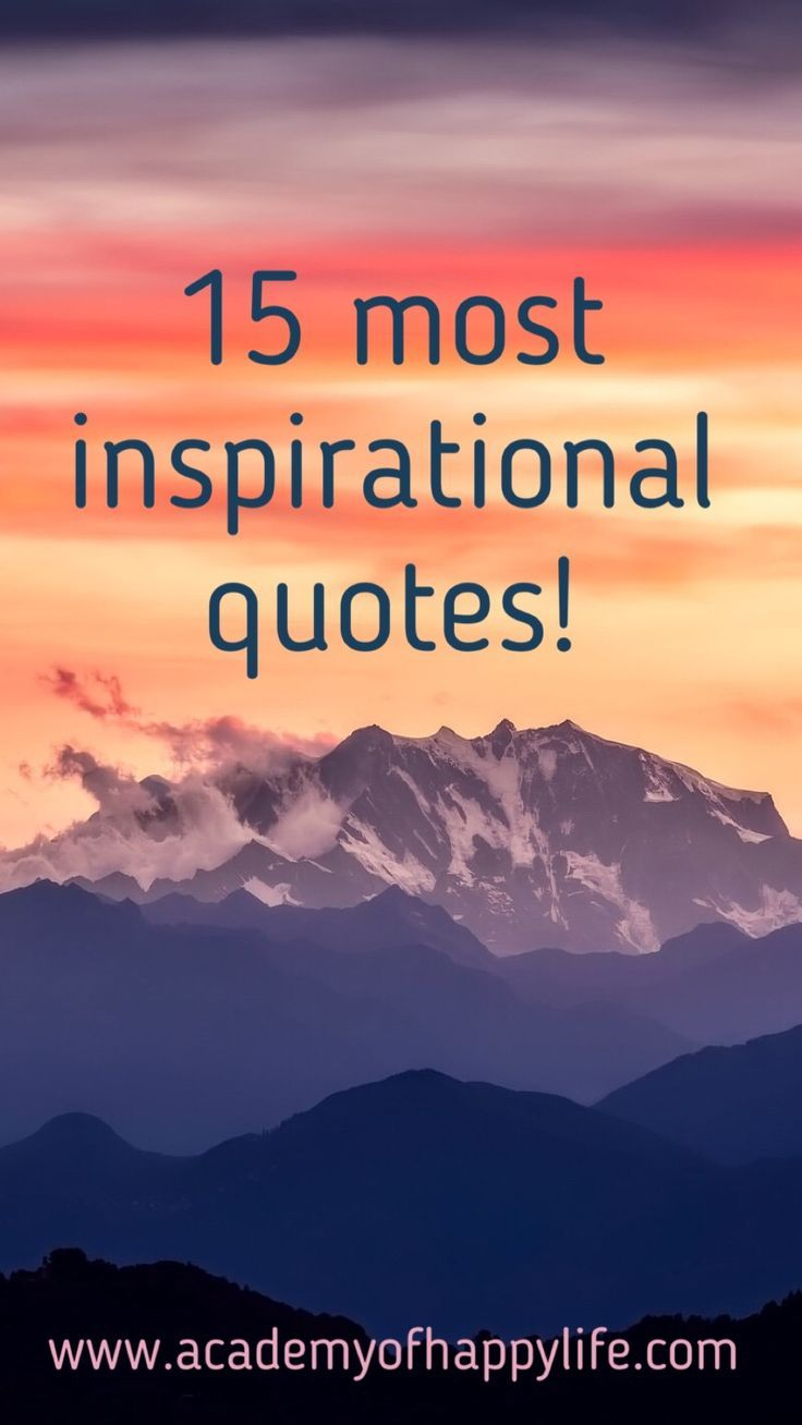 Great inspirational quotes!   Here you can find 15 beautiful most inspirational quotes on the gorgeous photos in the background. All of them are smart, bright and colorful. After each quote, you will read some thoughts and explanations. Inspirational quotes are very powerful. Sometimes a good quote read at the right time can change your mood and give you confidence in a very needed time. Read them before some important meetings in your life to have successful results. Be successful!