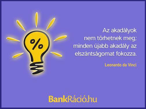 Az akadályok nem törhetnek meg; minden újabb akadály az elszántságomat fokozza. - Leonardo da Vinci, www.bankracio.hu idézet