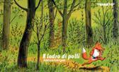 DA 4 ANNI Il ladro di polli: La volpe rapisce la gallina e scappa nel bosco. Il gallo, l'orso e il coniglio si lanciano in un furioso inseguimento decisi a liberare l'amica pennuta. Ma durante la fuga per mari e per monti la volpe e la gallina si innamorano, e quando gli altri animali li raggiungono, pronti a suonarle di santa ragione alla volpe, non possono far altro che... Béatrice Rodriguez - TERRE DI MEZZO