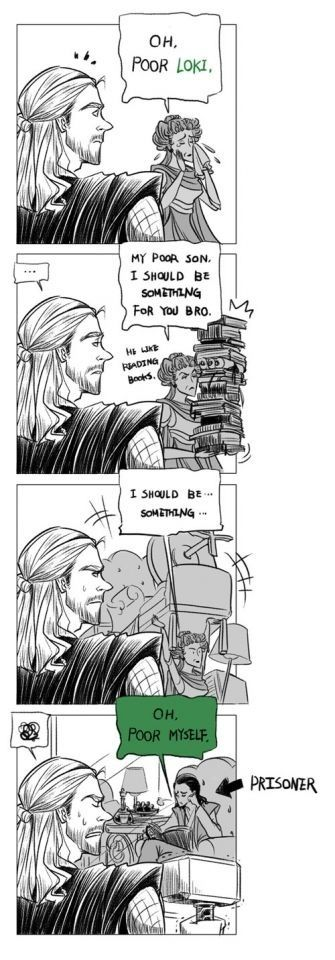 Loki, seriously, will you just be glad for what you have?  And, Thor, don't you dare saying anything...