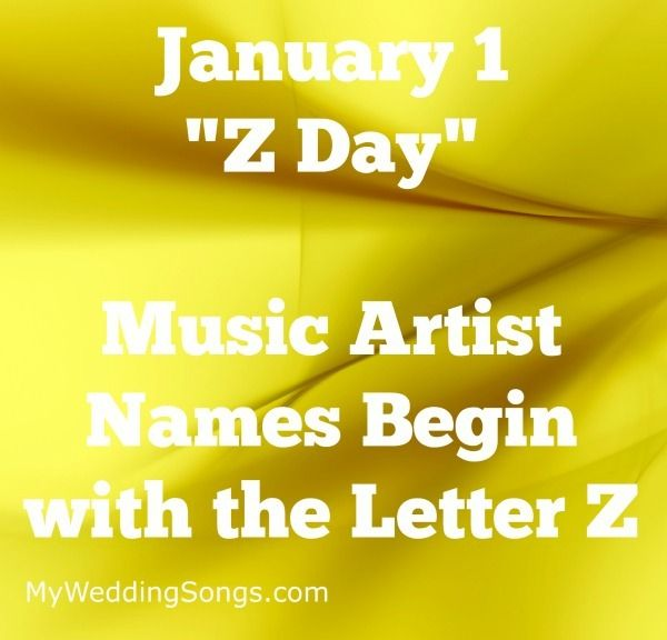 January 1 is celebrated as Z Day for those whose names start with the letter Z. To celebrate, see our list of music artists starting with Z.