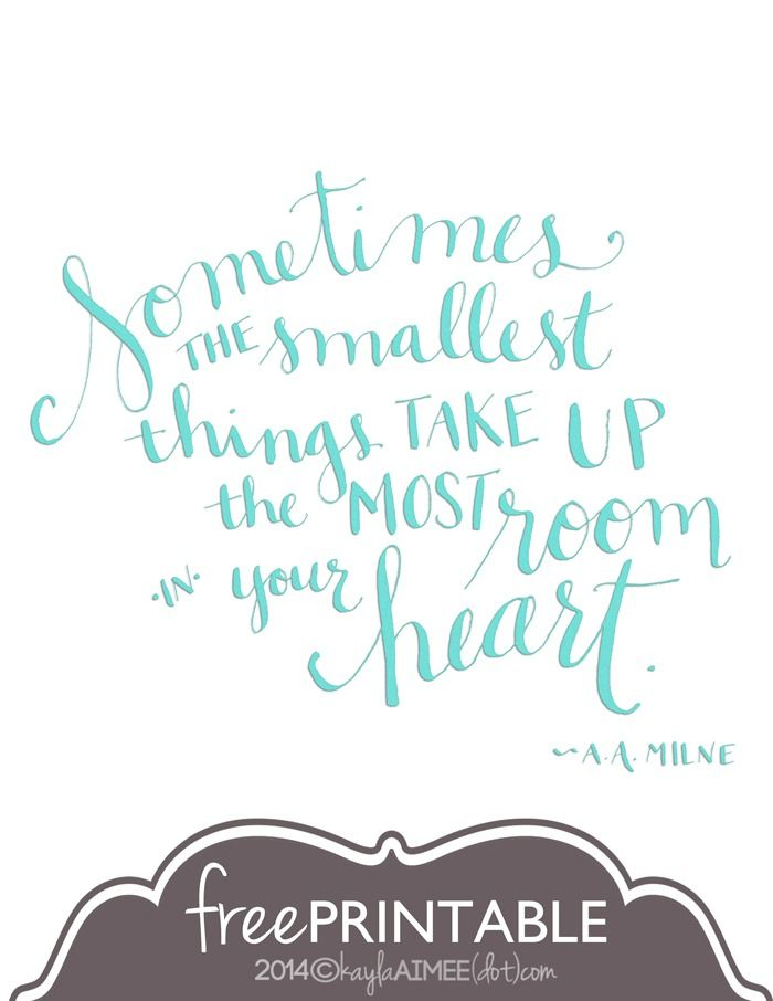 Free 8x10 Printable: Sometimes The Smallest Things Take Up The Most Room In Your Heart  by A.A.Milne