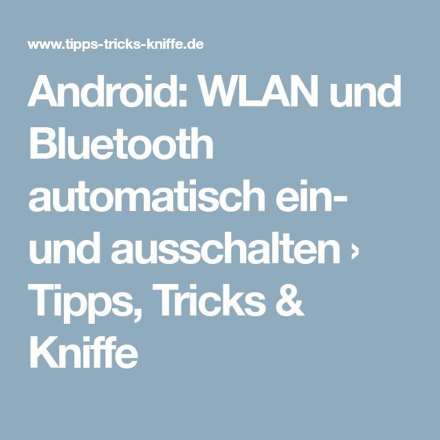 Android: WLAN und Bluetooth automatisch ein- und ausschalten › Tipps, Tricks & Kniffe