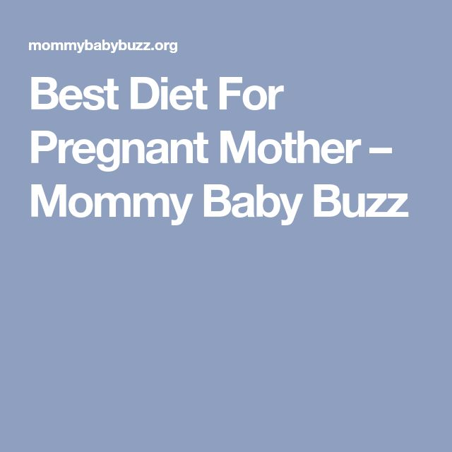 Best Diet For Pregnant Mother – Mommy Baby Buzz