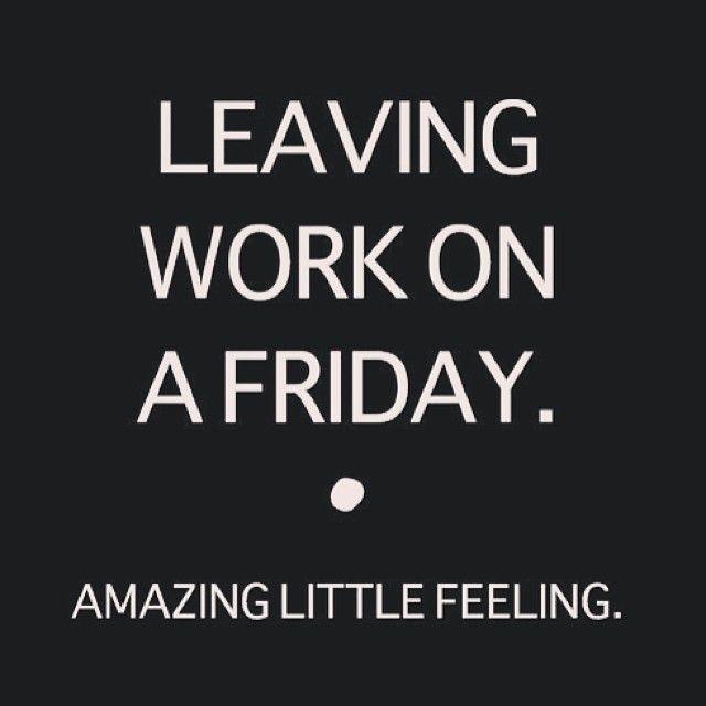 Leaving work on Friday.  Amazing Little Feeling.