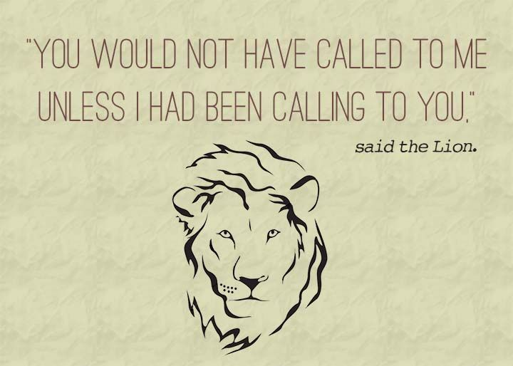 """You would not have called to me unless I had been calling to you.""  --- Free printable children's book quotes from unOriginalMom.com"