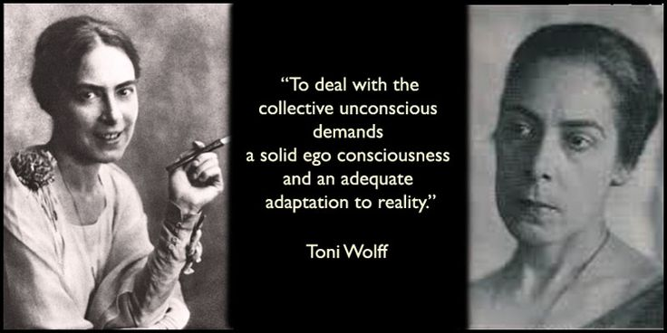 """Toni Wolff: """" To Deal With the Collective Unconscious Demands a Solid Ego Consciousness and an Adequate Adaptation to Reality."""""""
