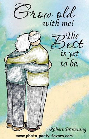 """Anniversary quote - """"Grow old with me! The best is yet to be."""" More anniversary quotes on this website."""