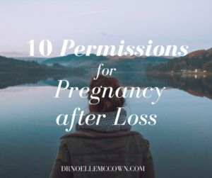 10 Permissions for Pregnancy After Loss - Noelle McCown, Psy.D.