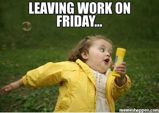 Fridays are the best. #TGIF *Image sourced from: http://memeshappen.com/meme/chubby-bubbles-girl/leaving-work-on-friday-34223