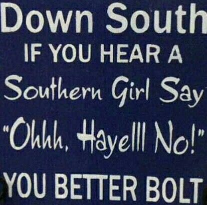 Truth.... Don't make a southern girl mad.