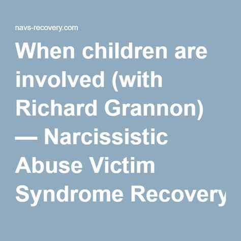 When children are involved (with Richard Grannon) — Narcissistic Abuse Victim Syndrome Recovery and Healing
