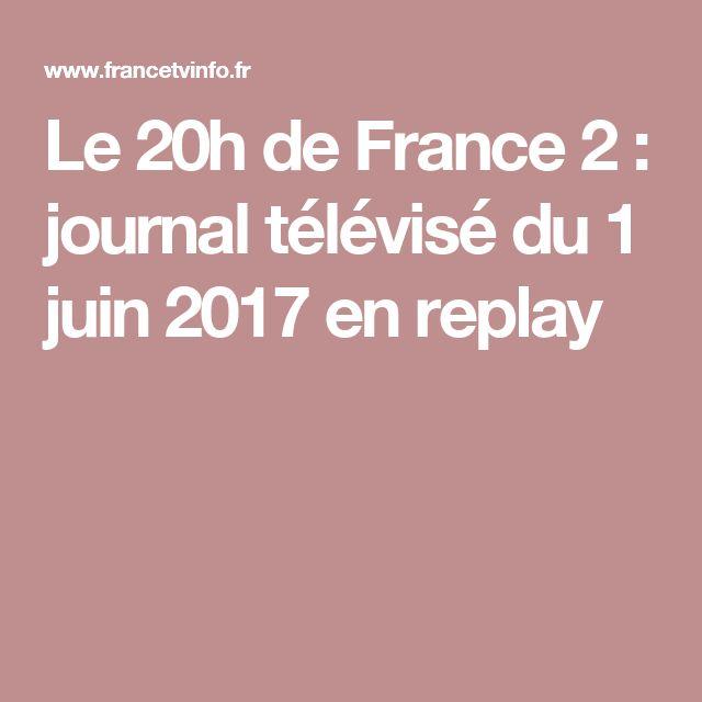 Le 20h de France 2 : journal télévisé du  1 juin 2017 en replay