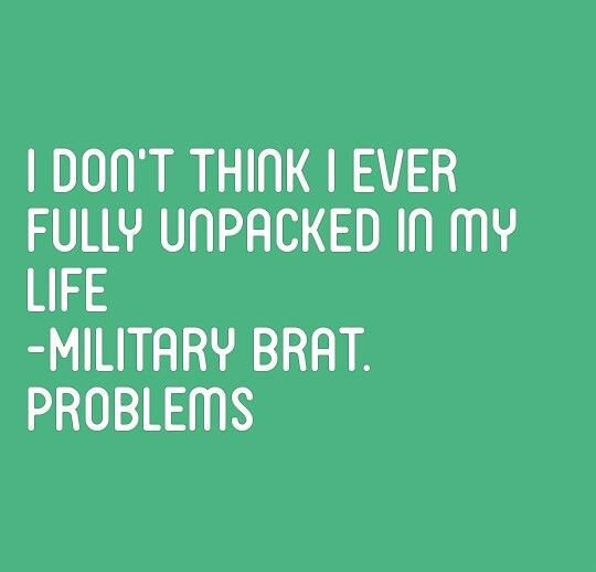 I can't be the only military brat that still has this problem