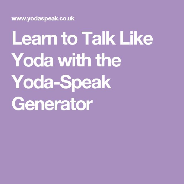 Summary -> Learn To Talk Like Yoda With The Yodaspeak Generator