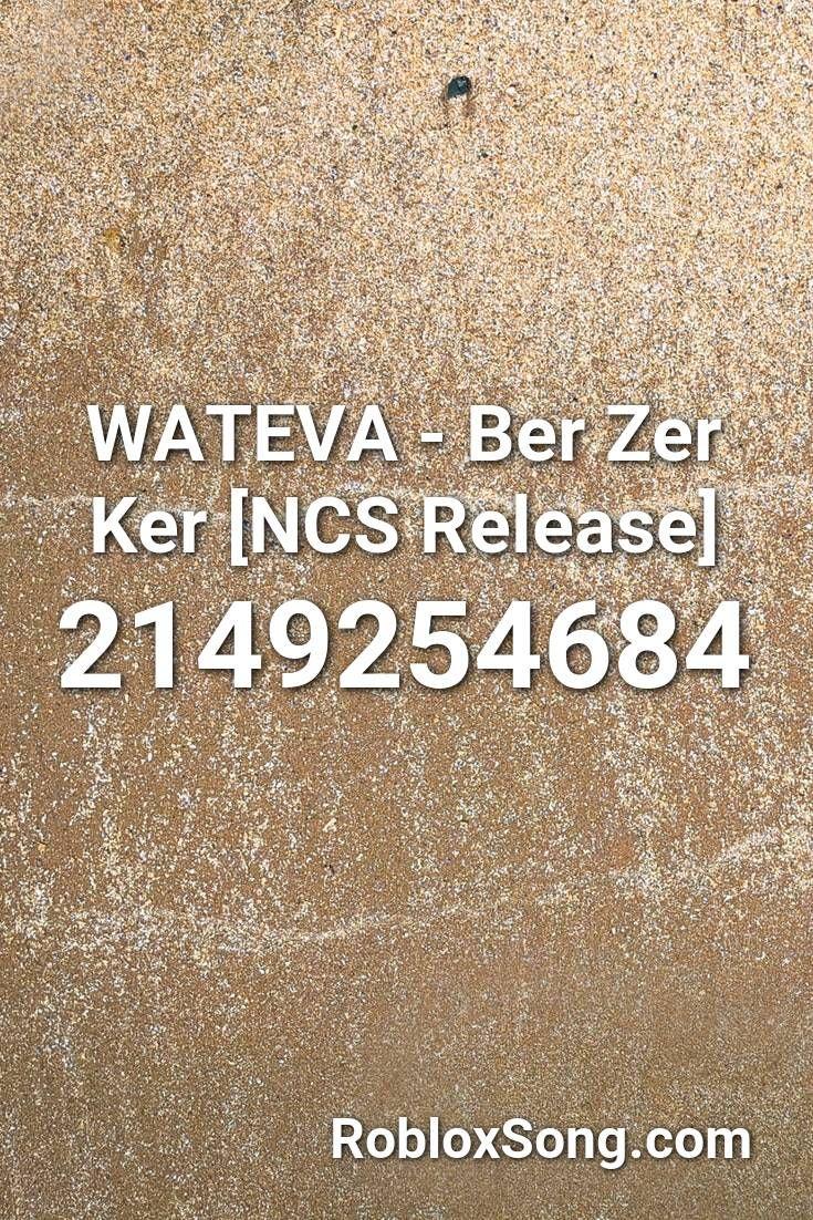 Wateva Ber Zer Ker Ncs Release Roblox Id Roblox Music Codes