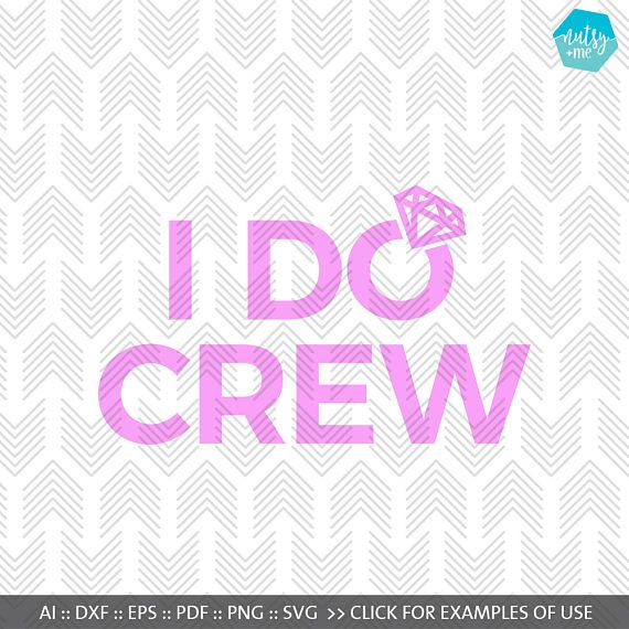 I Do Crew - Bachelorette Party SVG - Hen Party SVG - SVG files for Silhouette - Cricut Cutting File - Commercial use - Instant Download