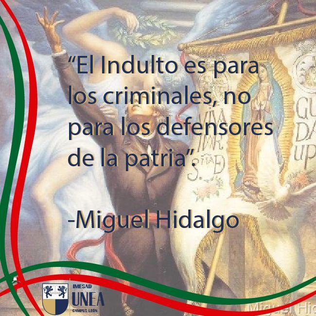 Esta fue la frase con la que el cura Miguel Hidalgo e Ignacio Allende rechazaron, durante su estancia en Saltillo, el indulto ofrecido por el virrey Francisco Javier Venegas, 20 días antes de ser apresados en Acatita de Baján, y que deja ver su grandeza como ser humano y patriota.  #FrasesQueInspiran, Unea Campus León