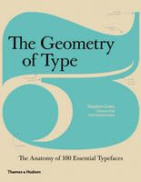 The Geometry of Type: The Anatomy of 100 Essential Typefaces (Book) by Stephen Coles, et al. (2013): Waterstones.com