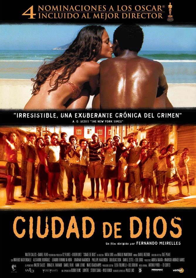 Ciudad de Dios (en portugués: Cidade de Deus) es una película brasileña de accion de 2002, dirigida por Fernando Meirelles. Fue adaptada por Braulio Mantovani de una novela del mismo nombre de Paulo Lins, basada en una historia real y publicada en 1997.