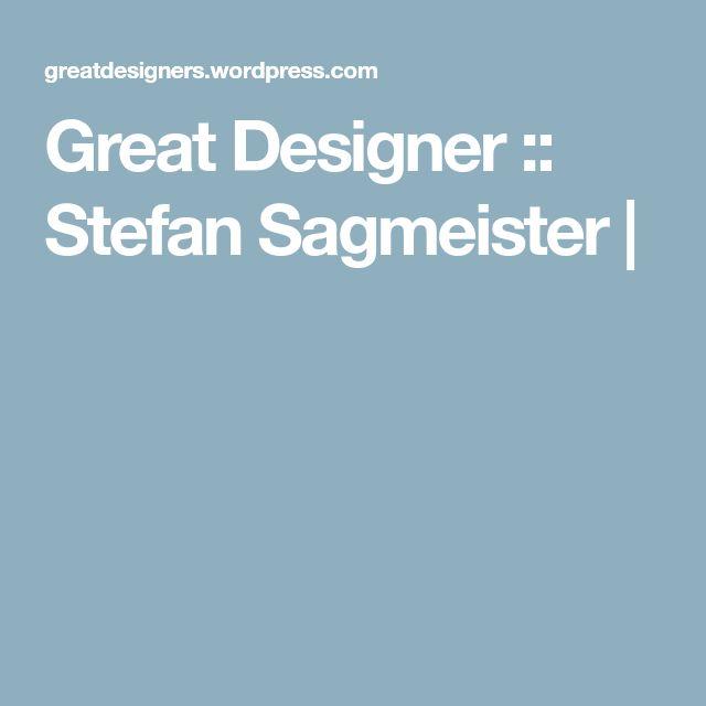 Great Designer :: Stefan Sagmeister  |