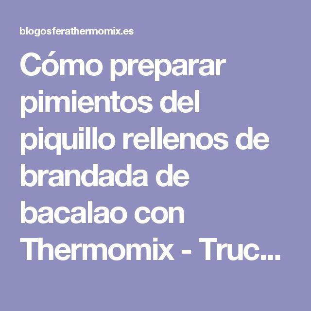 Cómo preparar pimientos del piquillo rellenos de brandada de bacalao con Thermomix - Trucos de cocina Thermomix Trucos de cocina Thermomix