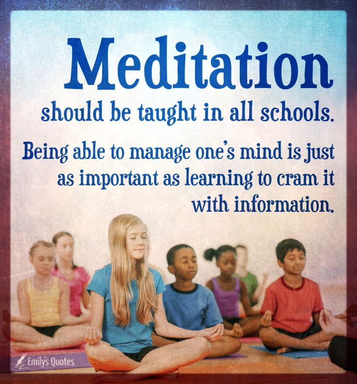 Meditation should be taught in all schools. Being able to manage one's
