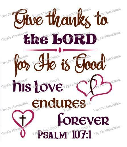 #Printable PDF and SVG or PNG files - Psalm 107:1 Give thanks to the LORD for He is good His love