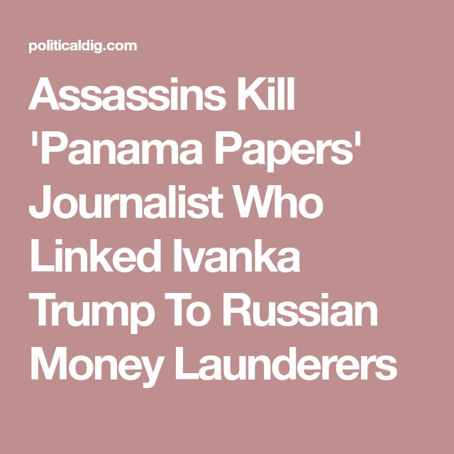 Assassins Kill 'Panama Papers' Journalist Who Linked Ivanka Trump To Russian Money Launderers