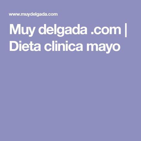 Muy delgada .com   Dieta clinica mayo