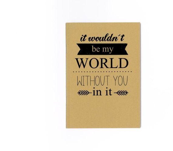 Δ Homemade notebook printed with a quote by Blair Waldorf: It wouldnt be my world without you in it    Δ Measurements: around 14,5 x 10,2