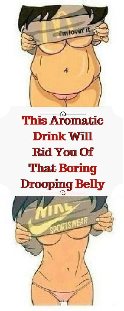 THIS AROMATIC DRINK WILL RID YOU OF THAT BORING DROOPING BELLY!