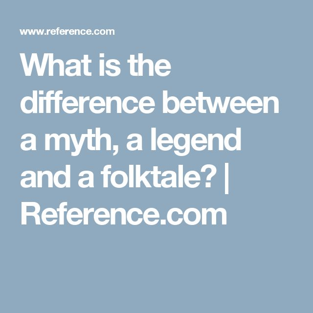 What is the difference between a myth, a legend and a folktale? | Reference.com