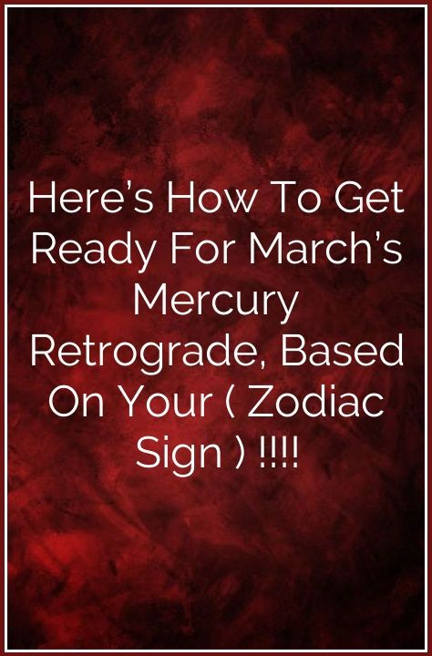 Here's How To Get Ready For March's Mercury Retrograde