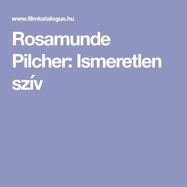 Rosamunde Pilcher: Ismeretlen szív