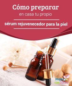 Cómo preparar en casa tu propio sérum rejuvenecedor para la piel Para atender a…