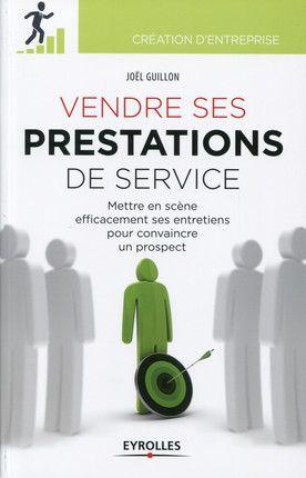 Vendre ses prestations de service - J. Guillon - Librairie Eyrolles