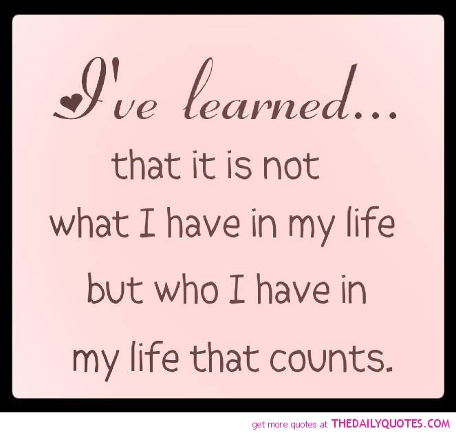Great Who I Have In My Life Counts Quote  Good Ideas
