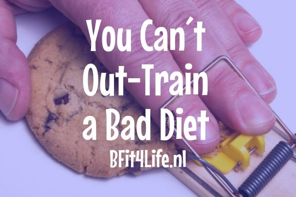 you can´t out train a bad diet