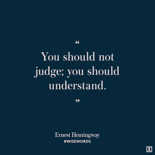 """You should not judge; you should understand."" — Ernest Hemingway #WiseWords"