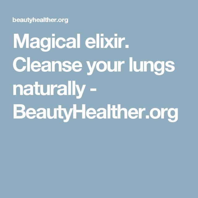 Magical elixir. Cleanse your lungs naturally - BeautyHealther.org
