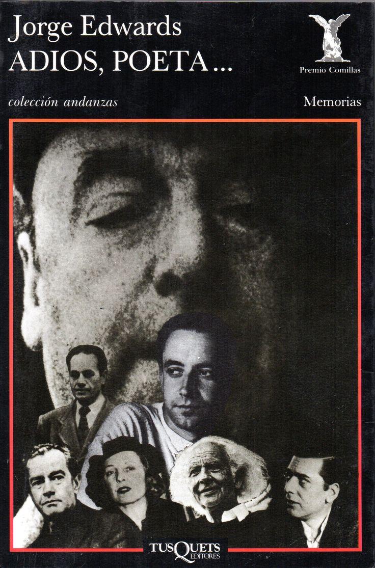 Adiós, poeta ...   , biografía de Pablo Neruda. Jorge Edwards (1931-  Premio Nacional de Literatura 1994.