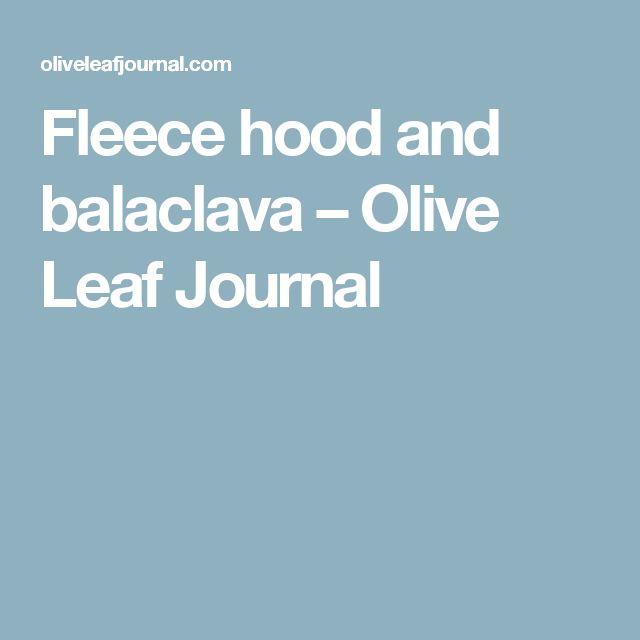 Fleece hood and balaclava – Olive Leaf Journal