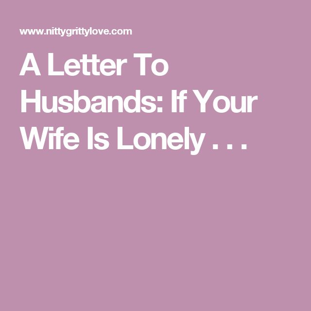 A Letter To Husbands: If Your Wife Is Lonely . . .