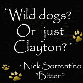 """""""Wild dogs? Or just Clayton?"""" Nick ~ Bitten"""