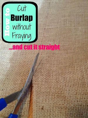 This easy trick to will not only stop the fraying, but it guarantees a straight cut on burlap!