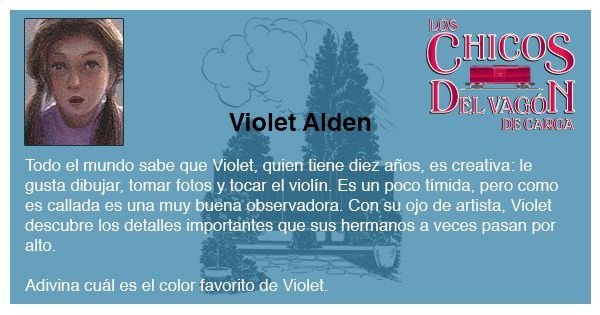 Violet Alden, la más creativa de los niños del vagón de carga.    Los chicos del vagón de carga (The Boxcar Children's Series), de Gertrude C. Warner. http://www.openroadmedia.com/los-chicos-del-vagon-de-carga1