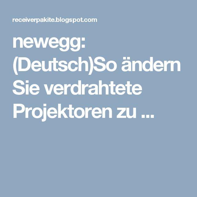 newegg: (Deutsch)So ändern Sie verdrahtete Projektoren zu ...